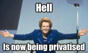 The Cruel Legacy of Margaret Thatcher: Public Enterprises Privatized, Jobs Lost, Social Services Cut and Communities Wrecked