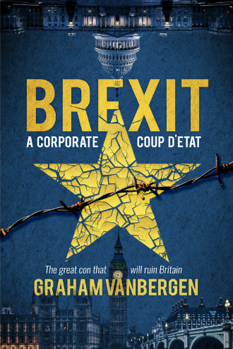 The Book: Brexit – A Corporate Coup d'état. The Great Con that Will Ruin Britain